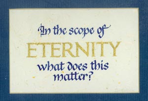 In the scope of eternity, what does this matter?