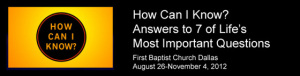 How Can I Know? First Baptist Dallas Apologetics Series